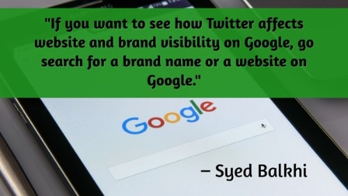 """If you want to see how Twitter affects website and brand visibility on Google, go search for a brand name or a website on Google."" - Syed Balkhi"