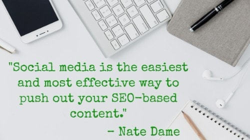 """Social media is the easiest and most effective way to push out your SEO-based content."" - Nate Dame"