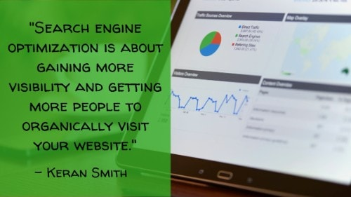 """Search engine optimization is about gaining more visibility and getting more people to organically visit your website."" - Keran Smith"
