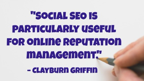 """Social SEO is particularly useful for online reputation management."" - Clayburn Griffin"