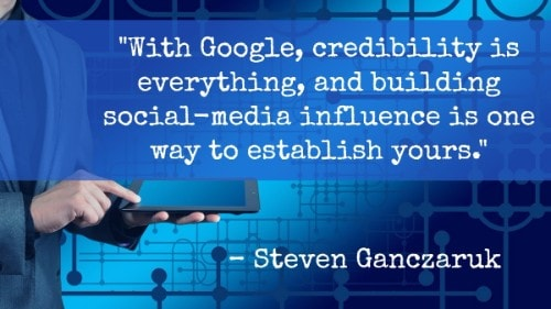 """With Google, credibility is everything, and building social-media influence is one way to establish yours.""- Steven Ganczaruk"